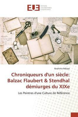 Chroniqueurs d'Un Si�cle: Balzac Flaubert Stendhal D�miurges Du Xixe - Omn.Univ.Europ. (Paperback)