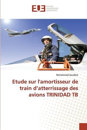 Etude Sur l'Amortisseur de Train D Atterrissage Des Avions Trinidad Tb - Omn.Univ.Europ. (Paperback)