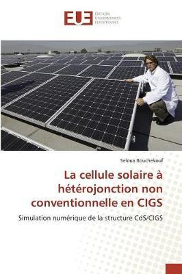 La Cellule Solaire � H�t�rojonction Non Conventionnelle En Cigs - Omn.Univ.Europ. (Paperback)