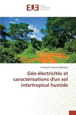 G�o-�lectricit�s Et Caract�risations d'Un Sol Intertropical Humide - Omn.Univ.Europ. (Paperback)