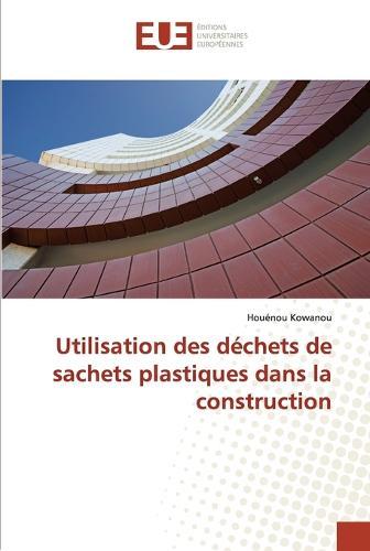 Utilisation Des D�chets de Sachets Plastiques Dans La Construction - Omn.Univ.Europ. (Paperback)