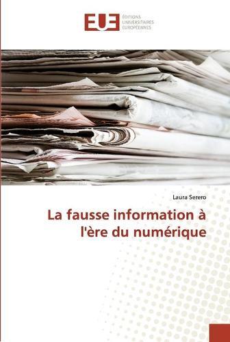 La Fausse Information l' re Du Num rique - Omn.Univ.Europ. (Paperback)