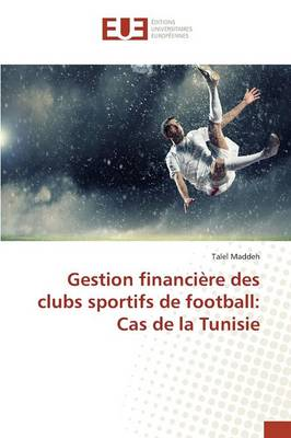 Gestion Financi�re Des Clubs Sportifs de Football: Cas de la Tunisie - Omn.Univ.Europ. (Paperback)