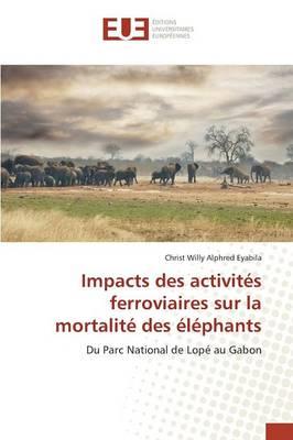 Impacts Des Activit�s Ferroviaires Sur La Mortalit� Des �l�phants - Omn.Univ.Europ. (Paperback)