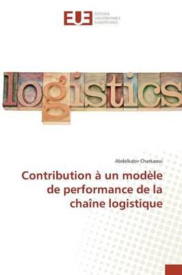 Contribution � Un Mod�le de Performance de la Cha�ne Logistique - Omn.Univ.Europ. (Paperback)