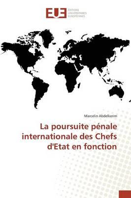 La Poursuite P nale Internationale Des Chefs d'Etat En Fonction - Omn.Univ.Europ. (Paperback)