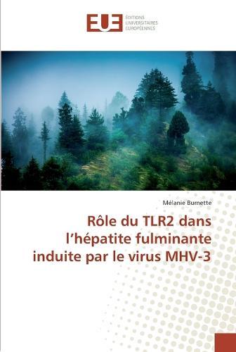 Role Du Tlr2 Dans L'Hepatite Fulminante Induite Par Le Virus Mhv-3 (Paperback)