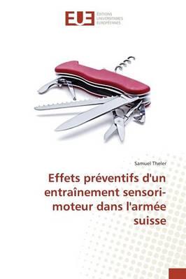 Effets Pr ventifs d'Un Entra nement Sensori-Moteur Dans l'Arm e Suisse - Omn.Univ.Europ. (Paperback)