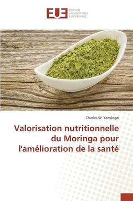 Valorisation Nutritionnelle Du Moringa Pour l'Am lioration de la Sant - Omn.Univ.Europ. (Paperback)