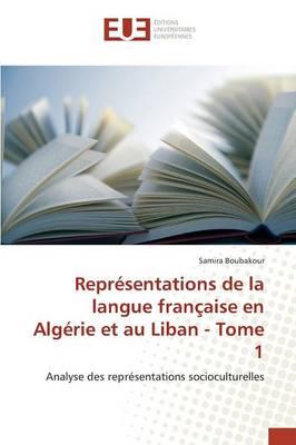 Repr sentations de la Langue Fran aise En Alg rie Et Au Liban - Tome 1 - Omn.Univ.Europ. (Paperback)
