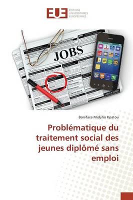 Probl matique Du Traitement Social Des Jeunes Dipl m Sans Emploi - Omn.Univ.Europ. (Paperback)