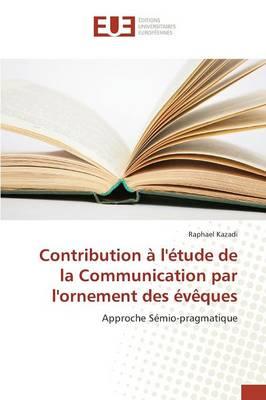 Contribution � l'�tude de la Communication Par l'Ornement Des �v�ques - Omn.Univ.Europ. (Paperback)