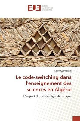 Le Code-Switching Dans Lenseignement Des Sciences En Alg rie - Omn.Univ.Europ. (Paperback)