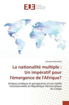 La Nationalit Multiple: Un Imp ratif Pour L mergence de Lafrique? - Omn.Univ.Europ. (Paperback)