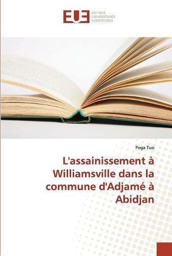 Lassainissement Williamsville Dans La Commune Dadjam Abidjan - Omn.Univ.Europ. (Paperback)