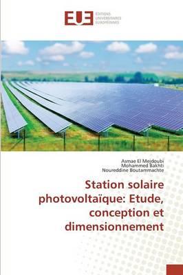 Station Solaire Photovolta que: Etude, Conception Et Dimensionnement - Omn.Univ.Europ. (Paperback)