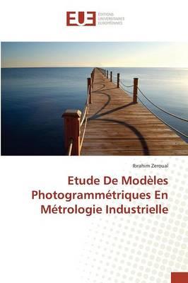 Etude de Mod�les Photogramm�triques En M�trologie Industrielle - Omn.Univ.Europ. (Paperback)