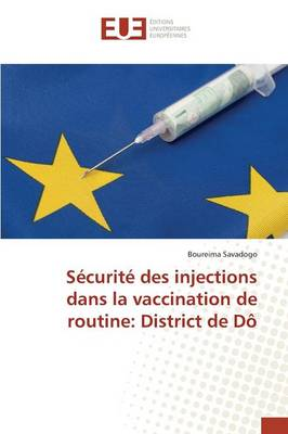 S�curit� Des Injections Dans La Vaccination de Routine: District de D� - Omn.Univ.Europ. (Paperback)