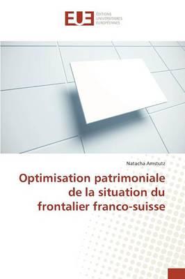 Optimisation Patrimoniale de La Situation Du Frontalier Franco-Suisse (Paperback)