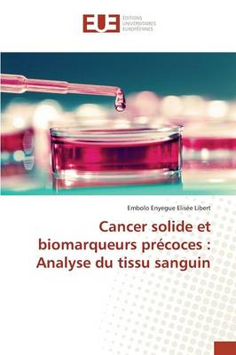 Cancer Solide Et Biomarqueurs Pr�coces: Analyse Du Tissu Sanguin - Omn.Univ.Europ. (Paperback)