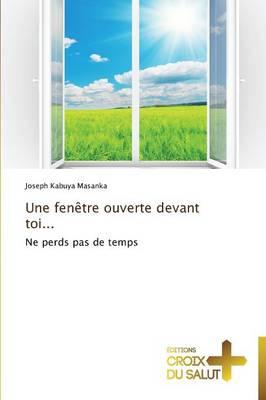 Une Fenetre Ouverte Devant Toi... (Paperback)
