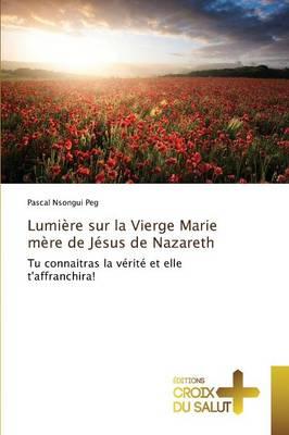 Lumi�re Sur La Vierge Marie M�re de J�sus de Nazareth - Omn.Croix Salut (Paperback)