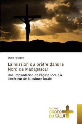 La Mission Du Pr tre Dans Le Nord de Madagascar - Omn.Croix Salut (Paperback)