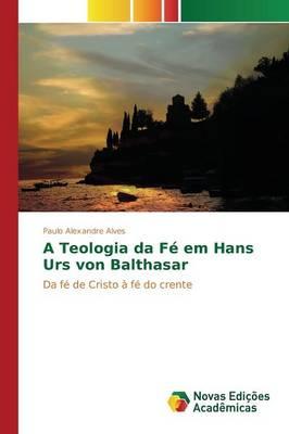 A Teologia Da Fe Em Hans Urs Von Balthasar (Paperback)