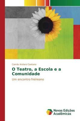 O Teatro, a Escola E a Comunidade (Paperback)