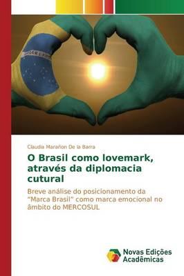 O Brasil Como Lovemark, Atraves Da Diplomacia Cutural (Paperback)