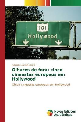 Olhares de Fora: Cinco Cineastas Europeus Em Hollywood (Paperback)