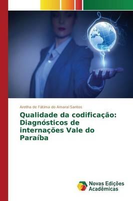 Qualidade Da Codificacao: Diagnosticos de Internacoes Vale Do Paraiba (Paperback)