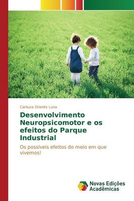 Desenvolvimento Neuropsicomotor E OS Efeitos Do Parque Industrial (Paperback)