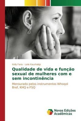 Qualidade de Vida E Funcao Sexual de Mulheres Com E Sem Incontinencia (Paperback)