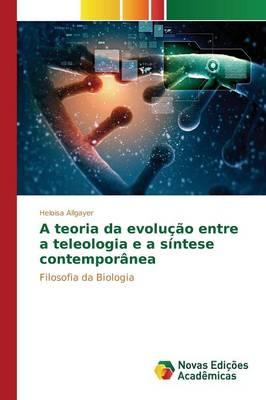 A Teoria Da Evolu o Entre a Teleologia E a S ntese Contempor nea (Paperback)