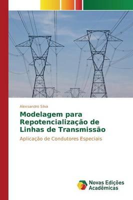 Modelagem Para Repotencializacao de Linhas de Transmissao (Paperback)