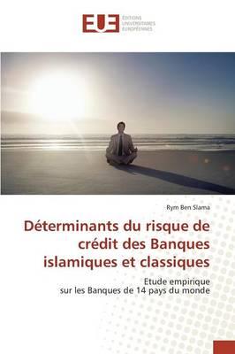 D terminants Du Risque de Cr dit Des Banques Islamiques Et Classiques - Omn.Univ.Europ. (Paperback)