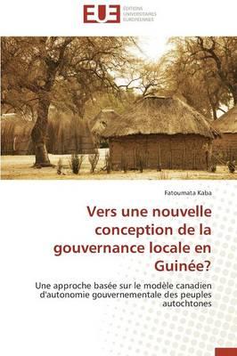 Vers Une Nouvelle Conception de la Gouvernance Locale En Guin e? - Omn.Univ.Europ. (Paperback)