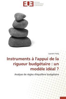 Instruments � l'Appui de la Rigueur Budg�taire: Un Mod�le Id�al ? - Omn.Univ.Europ. (Paperback)