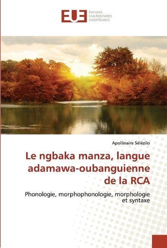 Le Ngbaka Manza, Langue Adamawa-Oubanguienne de la RCA - Omn.Univ.Europ. (Paperback)