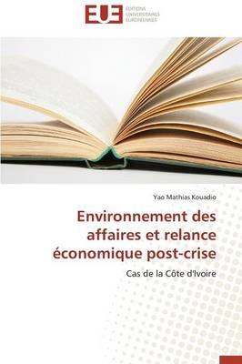 Environnement Des Affaires Et Relance �conomique Post-Crise - Omn.Univ.Europ. (Paperback)