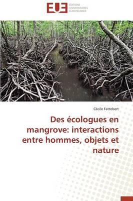 Des �cologues En Mangrove: Interactions Entre Hommes, Objets Et Nature - Omn.Univ.Europ. (Paperback)