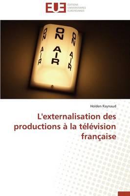L'Externalisation Des Productions La T l vision Fran aise - Omn.Univ.Europ. (Paperback)