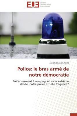 Police: Le Bras Arm  de Notre D mocratie - Omn.Univ.Europ. (Paperback)