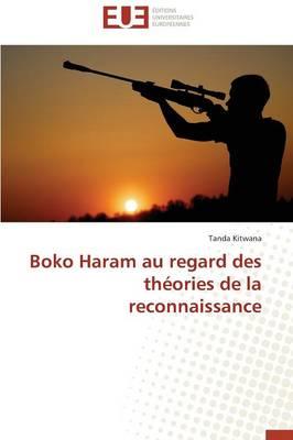 Boko Haram Au Regard Des Th�ories de la Reconnaissance - Omn.Univ.Europ. (Paperback)