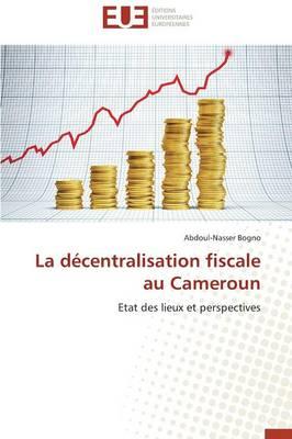 La D�centralisation Fiscale Au Cameroun - Omn.Univ.Europ. (Paperback)