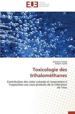 Toxicologie Des Trihalom thanes - Omn.Univ.Europ. (Paperback)
