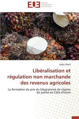 Lib ralisation Et R gulation Non Marchande Des Revenus Agricoles - Omn.Univ.Europ. (Paperback)