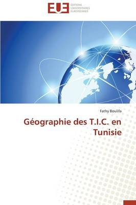 G�ographie Des T.I.C. En Tunisie - Omn.Univ.Europ. (Paperback)