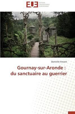 Gournay-Sur-Aronde: Du Sanctuaire Au Guerrier - Omn.Univ.Europ. (Paperback)